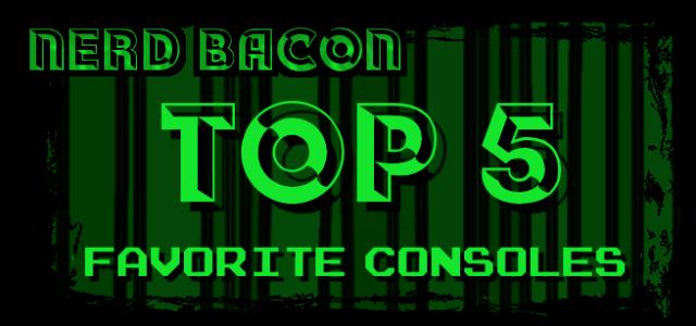 Nerd Bacon's Top 5 Favorite Consoles