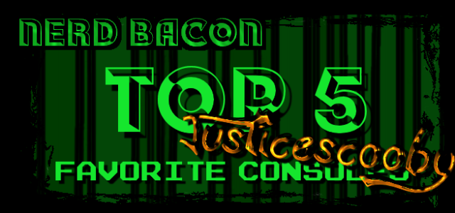 Top 5 Favorite Consoles! – Justicescooby
