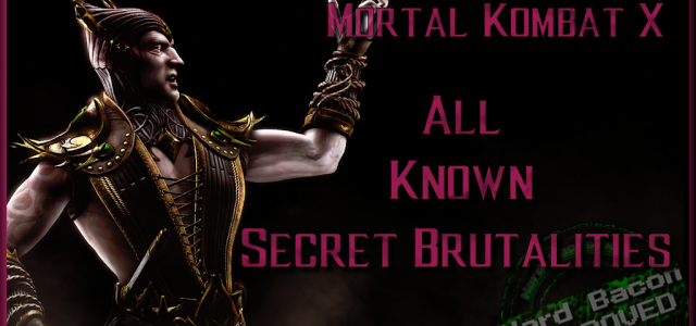 Mortal Kombat X – Secret Brutalities! – with VIDEO (Now in Near-HD Quality!) – Updated 8/1 with NEW Video