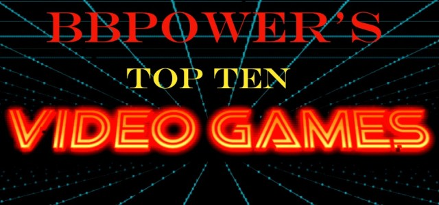bbpower's Top 10 Games