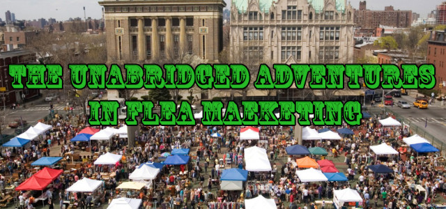 The Unabridged Adventures in Flea Marketing: Volume I