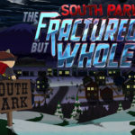 Our Hearts Are Fractured – South Park: The Fractured But Whole Delayed