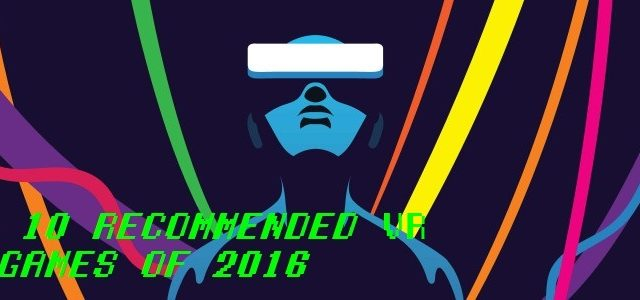 Top 10 Most Recommended Virtual Reality Titles of 2016